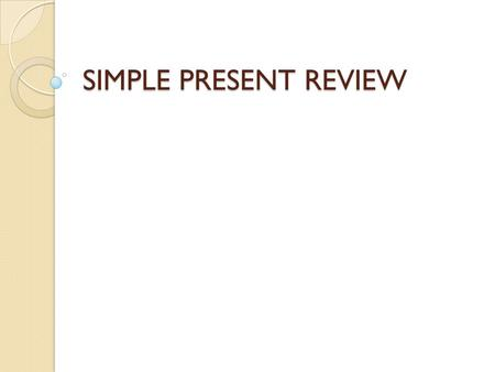 SIMPLE PRESENT REVIEW.