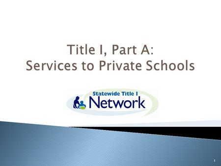 1.  Understand ESEA and the purpose of Title I, Part A Programs and Services  Understand how to communicate and plan with private schools  Understand.