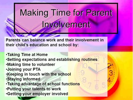 Making Time for Parent Involvement Parents can balance work and their involvement in their child's education and school by: Taking Time at Home Setting.