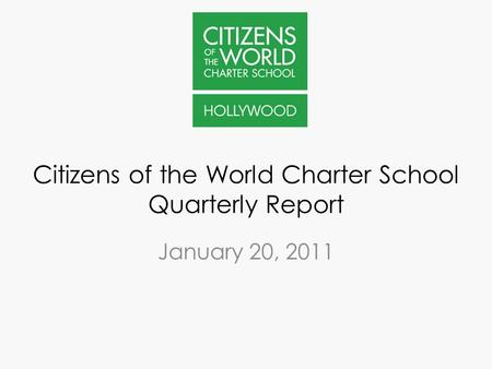 Citizens of the World Charter School Quarterly Report January 20, 2011.