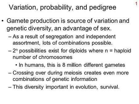 1 Variation, probability, and pedigree Gamete production is source of variation and genetic diversity, an advantage of sex. –As a result of segregation.