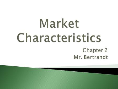 Chapter 2 Mr. Bertrandt. There are 5 characteristics of a Market System. 1. Economic Freedom 2. Economic Incentive 3. Competitive Markets (Competition)