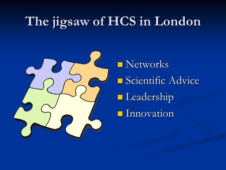 The jigsaw of HCS in London Networks Scientific Advice Leadership Innovation.