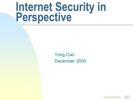 Jump to first page Internet Security in Perspective Yong Cao December 2000.