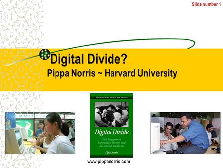 Slide number 1 Digital Divide? Pippa Norris ~ Harvard University www.pippanorris.com.