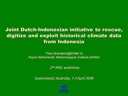 Joint Dutch-Indonesian initiative to rescue, digitize and exploit historical climate data from Indonesia Royal Netherlands Meteorological.