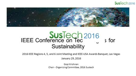 IEEE Conference on Technologies for Sustainability 2016 IEEE Regions 4, 5, and 6 Joint Meeting and IEEE-USA Awards Banquet, Las Vegas January 29, 2016.
