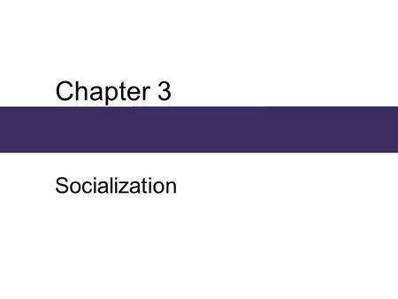 Chapter 3 Socialization. Chapter Outline  What is Socialization?  The Self and Self-concept  Learning to Be Human  Theories of Socialization  Socialization.
