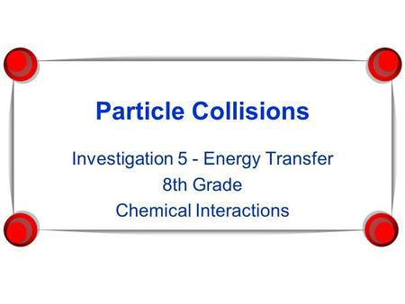 Investigation 5 - Energy Transfer 8th Grade Chemical Interactions