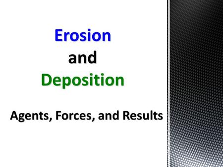 Erosion and deposition agents forces and results ppt for Soil erosion meaning in hindi