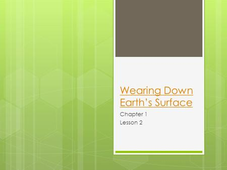 Wearing Down Earth's Surface Chapter 1 Lesson 2. Mechanical Weathering.
