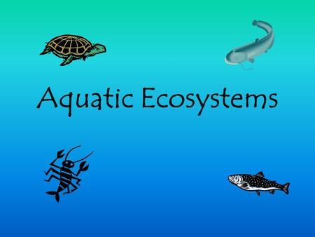 Aquatic Ecosystems. pH- how acidic or basic the water is. If the water is really acidic it will sustain all aquatic plant and animal life that neutral.