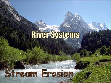 A river system is made up of a main stream and tributaries – Tributary: a stream that flows into a lake or into a larger stream.