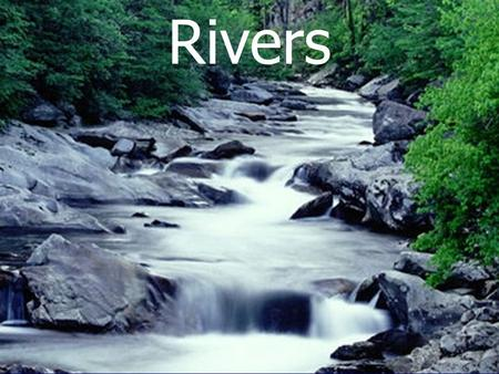 Rivers Almost half of the water that falls to the Earth's surface eventually ends up in a stream or river (runoff), where it travels overland to the.