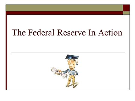 The Federal Reserve In Action. What is the Fed?  Central bank of the United States  Established in 1913 (Federal Reserve Act of 1913)  Purpose is to.
