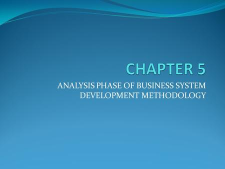 ANALYSIS PHASE OF BUSINESS SYSTEM DEVELOPMENT METHODOLOGY.