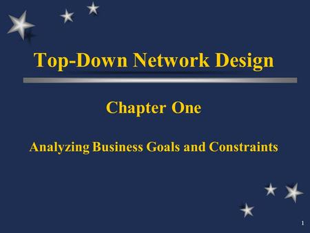 Top-Down Network Design Chapter One Analyzing Business Goals and Constraints 1.