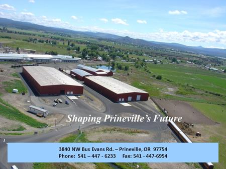 3840 NW Bus Evans Rd. – Prineville, OR 97754 Phone: 541 – 447 - 6233 Fax: 541 - 447-6954.