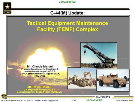 Mr. Claude Matsui / DAEN / 202-577-7547 1 of 16 151821 (R) May 2013 ARMY STRONG UNCLASSIFIED G-44(M) Update: Tactical Equipment.