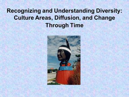 Recognizing and Understanding Diversity: Culture Areas, Diffusion, and Change Through Time.