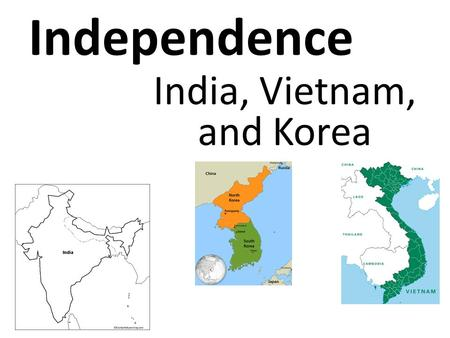 Independence India, Vietnam, and Korea. Independence for India 1600: English East India Company founded Quickly set up trading posts on India's southern.