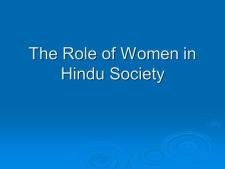 The Role of Women in Hindu Society. The Laws of Manu  The basic principles governing the roles of girls and women in Hindu history were set forth in.