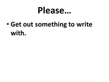 Please… Get out something to write with.. Meiosis & Genetics Pretest.