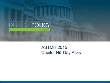 "ASTMH 2015 Capitol Hill Day Asks. ASTMH ""Asks"" Provide robust funding for NIH, CDC, USAID and DoD global health and infectious disease programs for fiscal."