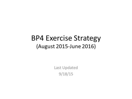 BP4 Exercise Strategy (August 2015-June 2016) Last Updated 9/18/15.