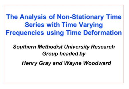The Analysis of Non-Stationary Time Series with Time Varying Frequencies using Time Deformation The Analysis of Non-Stationary Time Series with Time Varying.