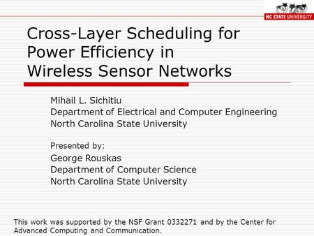 Cross-Layer Scheduling for Power Efficiency in Wireless Sensor Networks Mihail L. Sichitiu Department of Electrical and Computer Engineering North Carolina.