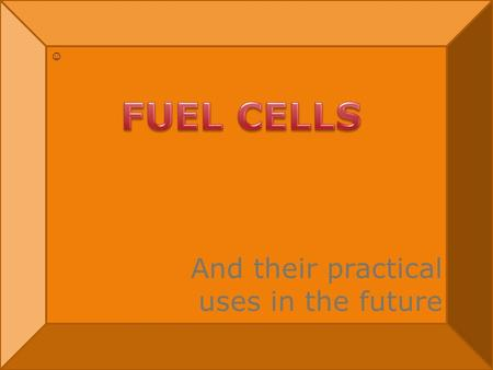 And their practical uses in the future ☺. Question: In what capacities are fuel cells being used today? What are the potential uses for the future?