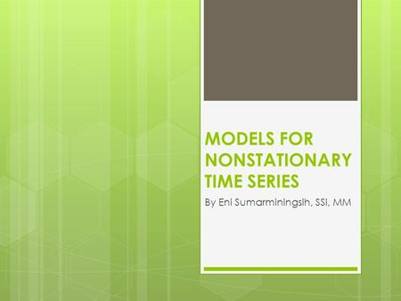 MODELS FOR NONSTATIONARY TIME SERIES By Eni Sumarminingsih, SSi, MM.