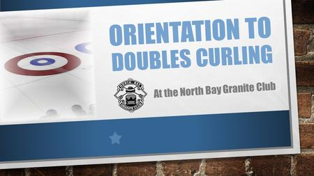 ORIENTATION TO DOUBLES CURLING At the North Bay Granite Club.
