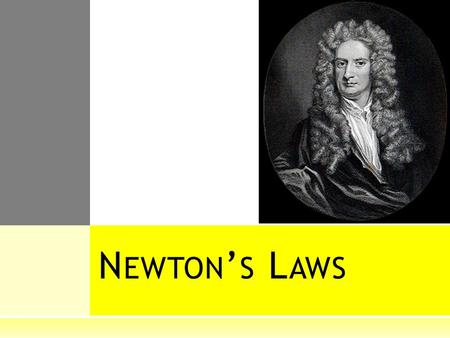 "N EWTON ' S L AWS. N EWTON ' S 3 L AWS Inertia mass motion F=ma ""Newton"" relationship Equal and opposite forces Push and Push Back Action and Reaction."
