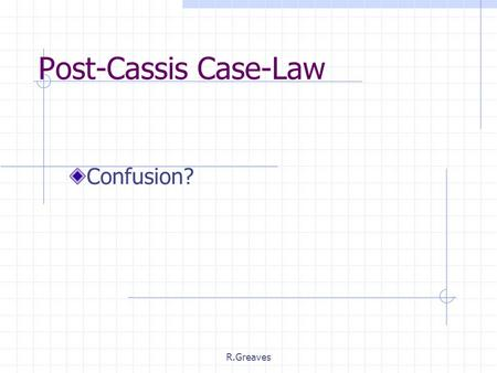 R.Greaves Post-Cassis Case-Law Confusion?. Structure of today's Lecture  Post-Cassis case law  The Keck & Mithouard ruling  Further developments.