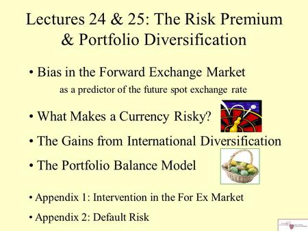 Lectures 24 & 25: The Risk Premium & Portfolio Diversification Bias in the Forward Exchange Market as a predictor of the future spot exchange rate What.
