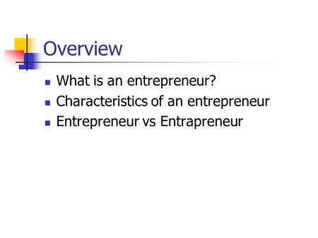 Overview What is an entrepreneur? Characteristics of an entrepreneur
