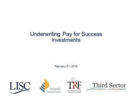 Underwriting Pay for Success Investments February 2 nd, 2016.