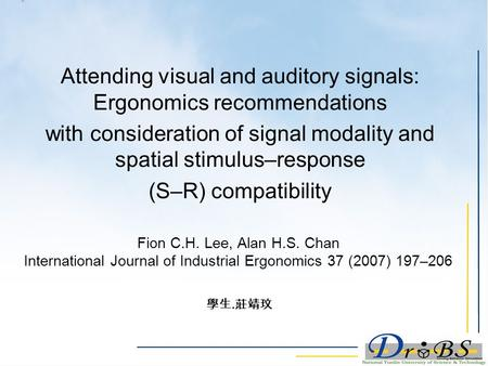 Fion C.H. Lee, Alan H.S. Chan International Journal of Industrial Ergonomics 37 (2007) 197–206 Attending visual and auditory signals: Ergonomics recommendations.