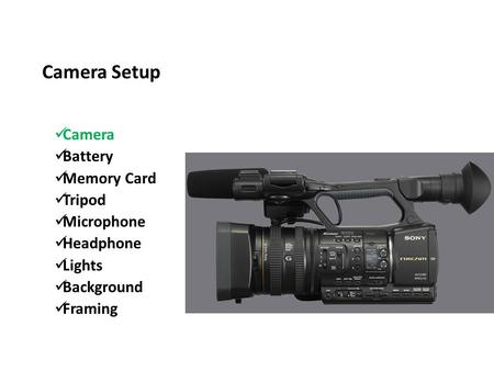 Camera Setup Camera Battery Memory Card Tripod Microphone Headphone Lights Background Framing.