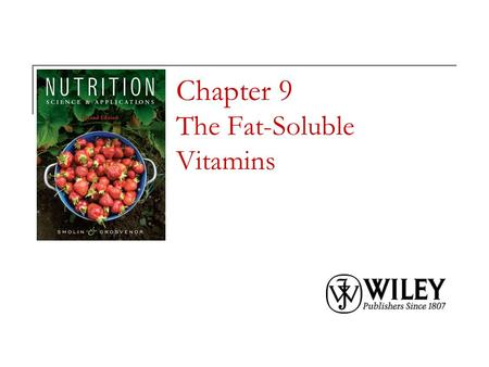 Chapter 9 The Fat-Soluble Vitamins. Copyright 2010, John Wiley & Sons, Inc. Fat-Soluble Vitamins Vitamins A, D, E and K are fat-soluble vitamins. Fat-soluble.