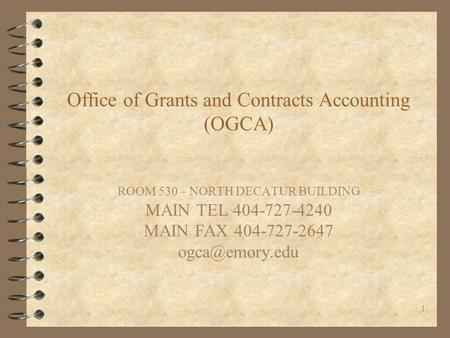 1 Office of Grants and Contracts Accounting (OGCA) ROOM 530 – NORTH DECATUR BUILDING MAIN TEL 404-727-4240 MAIN FAX 404-727-2647
