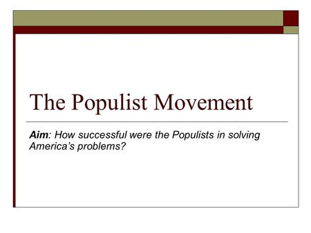 The Populist Movement Aim: How successful were the Populists in solving America's problems?