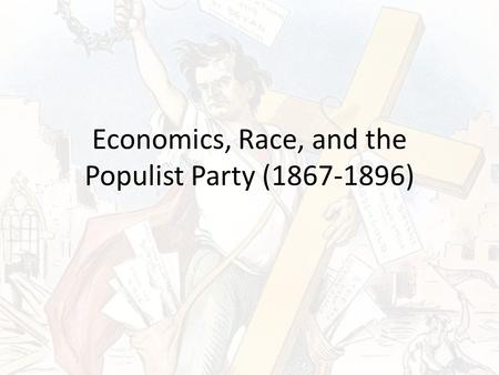 Economics, Race, and the Populist Party ( )