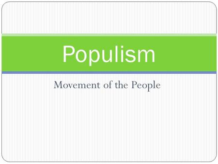Movement of the People Populism Development of the Populist Movement Movement started by farmers Post-Civil War deflation caused farm prices to fall.