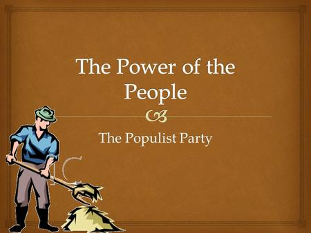 The Populist Party.   Increased competition, foreign and domestic  Overproduction due to industrialization  Abuses by railroad companies and storage.