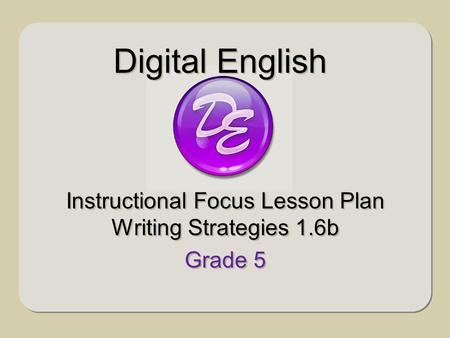 Instructional Focus Lesson Plan Writing Strategies 1.6b Grade 5 Instructional Focus Lesson Plan Writing Strategies 1.6b Grade 5 Digital English.