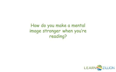 How do you make a mental image stronger when you're reading?