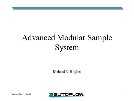November 1, 19991 Advanced Modular Sample System Richard E. Hughes.